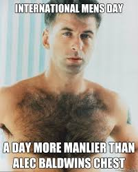 International Memes - international mens day a day more manlier than alec baldwins chest