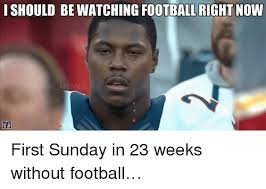 Football Sunday Meme - ishould right now nfl memes first sunday in 23 weeks without