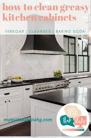 how to clean tough grease on kitchen cabinets how to clean greasy kitchen cabinets vinegar baking soda