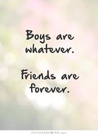 boys are whatever friends are forever friend quotes on