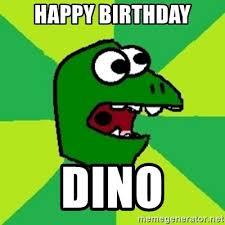 Dino Meme - happy birthday dino dinosaur meme meme generator