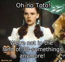 40 Birthday Meme - bill s friday funnies move quote for a 40th birthday dorothy from