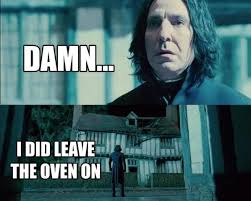 Professor Snape Meme - snape left the oven on pop culture pinterest crying harry
