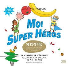livre de cuisine enfant martine fallon livre moi héros recettes saines pour enfants