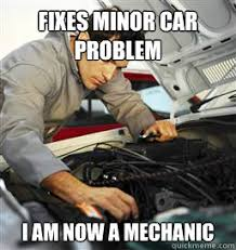 Car Mechanic Memes - novice mechanic memes quickmeme mechanic jokes pinterest