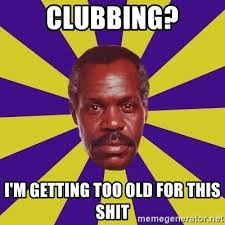 Danny Glover Meme - clubbing i m getting too old for this shit danny glover meme
