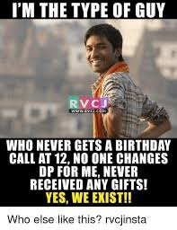 Type Memes - i m the type of guy www rvcjcom who never getsa birthday call at 12