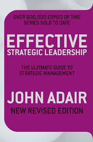 effective strategic leadership the complete guide to strategic