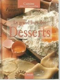 cuisine d hier et d aujourd hui le grand livre des desserts cuisine d hier et d aujourd hui