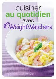 cuisine au quotidien livre cuisiner au quotidien avec weight watchers weight watchers