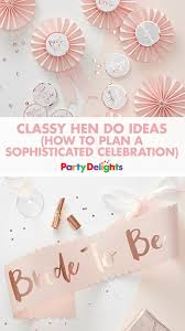 hen do ideas how to plan a sophisticated celebration hen