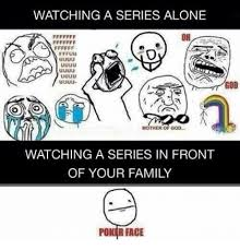 Mother Of God Meme Face - watching a series alone on fefulu onos mother of god watching a