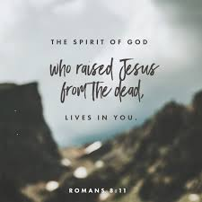 the spirit of god who raised jesus from the dead lives in you