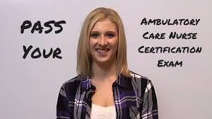 ambulatory care nurse certification exam youtube