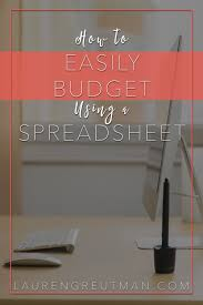 How To Do A Simple Spreadsheet How To Easily Budget With A Spreadsheet Lauren Greutman