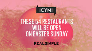 what is open on thanksgiving these 54 restaurants will be open on easter sunday real simple