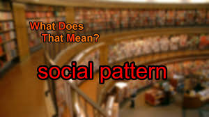 what does pattern mean what does social pattern mean youtube