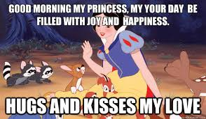Disney Princess Meme - good morning my princess my your day be filled with joy and