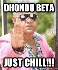 Bollywood Meme - dhondu beta just chill funny bollywood quickmeme