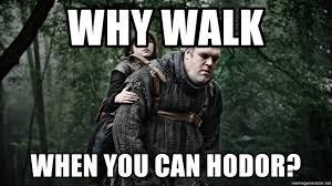 Hodor Meme - why walk when you can hodor bran hodor meme generator