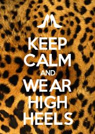 How To Make Your Own Keep Calm Meme - keep calm and wear high heels my life consists of pinterest
