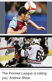 Andrew Shaw Meme - 23 the premier league is calling you andrew shaw hockey meme on me me