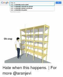 Help I Accidentally Build A Shelf Know Your Meme - google helpiac help i accidentally build a shelf help i accidentally