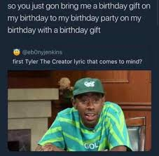 Birthday Gift Meme - so you just gon bring me a birthday gift on my birthday to my