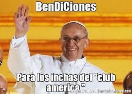 Club America Memes - bendiciones para los inchas del club america meme de papa