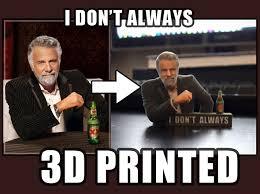 I Don T Always Memes - i don t always meme 3d print a62kbrag3 by soulstice