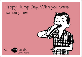Hump Day Meme Dirty - happy hump day wish you were humping me some e cards