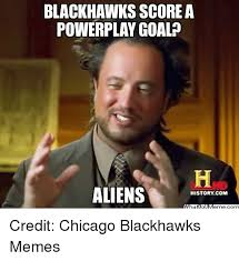 Blackhawk Memes - blackhawks score a powerplay goal aliens history com credit chicago