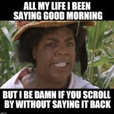 Memes Good Morning - pin by flavia gumbs on good morning meme pinterest