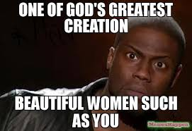 Beautiful Woman Meme - one of god s greatest creation beautiful women such as you meme