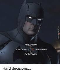 Im Batman Meme - i m batman i m batman x b i m batman i m batman hard decisions