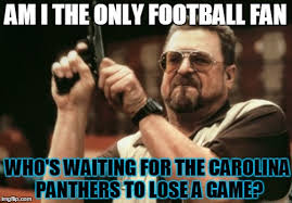 Carolina Panthers Memes - am i the only one around here meme imgflip