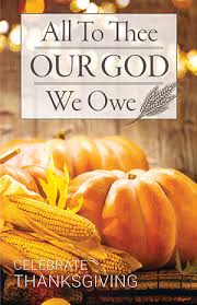 all to thee our god we owe thanksgiving service printed bulletin