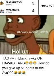 Blackhawk Memes - blackhawks final iot avalanche 51 sog memes forever hol up tag or