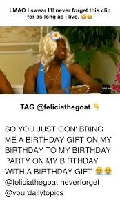 Birthday Gift Meme - 25 best memes about so you just gon bring me a birthday gift