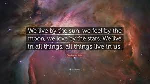kaza quote we live by the sun we feel by the moon we