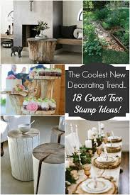 the coolest new decorating trend 18 great tree stump decor ideas