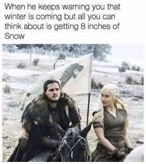 Winter Is Coming Meme - dopl3r com memes when he keeps warning you that winter is coming