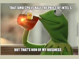 Amd Meme - saw a video benchmarking an amd and intel cpu s where the later