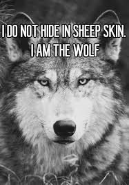 i do not hide in sheep skin i am the wolf