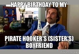 Boyfriend Birthday Meme - happy birthday to my pirate hooker s sister s boyfriend ron