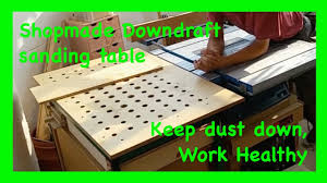 delta downdraft sanding table how to make a diy down draft sanding table and out feed table easy