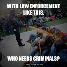 Law Enforcement Memes - with law enforcement like this who needs criminals