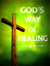 god u0027s way of healing by jesus christ through cross part 1