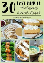 30 last minute thanksgiving dinner recipes my recipe confessions