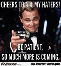 Sarcastic Meme - cheers to all my haters sarcastic meme pmslweb